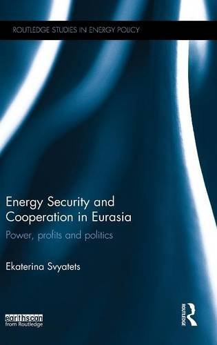 Energy Security and Cooperation in Eurasia: Power, profits and politics (Routledge Studies in Energy Policy)