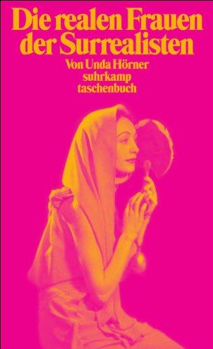 Die realen Frauen der Surrealisten: Simone Breton, Gala Éluard, Elsa Triolet (suhrkamp taschenbuch)