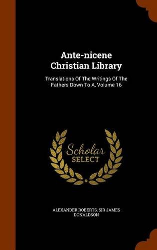 Download Ante-nicene Christian Library: Translations Of The Writings Of The Fathers Down To A, Volume 16 ebook