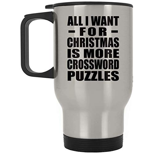 - All I Want For Christmas Is More Crossword Puzzles - Travel Mug, Stainless Steel Insulated Lid Tumbler, Best Funny Gag Gift Idea for Family Friend Birthday Bday Xmas Wedding Anniversary