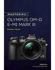 Mastering the Olympus OM-D E-M1 Mark III