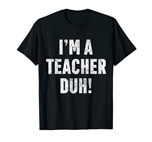 I'm A Teacher Duh Easy Halloween Costume TShirt Christmas