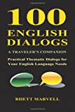100 English Dialogs - a Traveler's Companion: Practical Thematic Dialogs for Your English Language Needs, Rhett Marvell, 1499592698