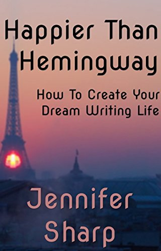 Happier Than Hemingway: How To Create Your Dream Writing Life by [Sharp, Jennifer]