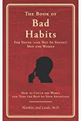The Book of Bad Habits for Young (and Not So Young!) Men and Women: How to Chuck the Worst and Turn the Rest to Your Advantage Kindle Edition