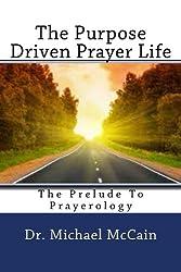 The Purpose Driven Prayer Life ( The Prelude To Prayerology)