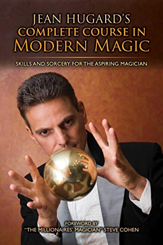 Jean Hugard's Complete Course in Modern Magic: Skills and Sorcery for the Aspiring Magician ()