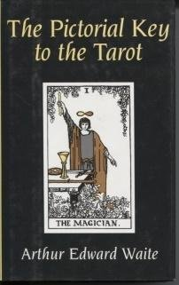 The Pictorial Key to the Tarot (Being Fragments of a Secret Tradition Under the Veil of Divination), Arthur Edward Waite