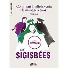 Les sigisbées. comment l'italie inventa le mariage à trois (Essai Histoire) (French Edition)