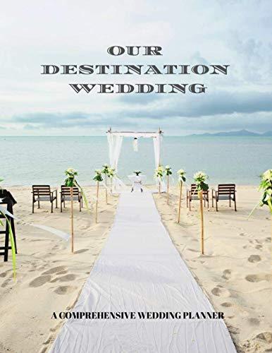 OUR DESTINATION WEDDING: A COMPREHENSIVE WEDDING PLANNER