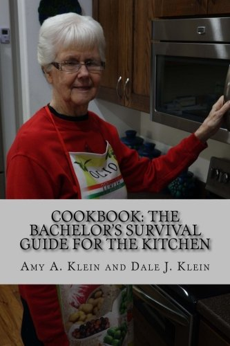 Cookbook: The Bachelor's Survival Guide for the Kitchen by Amy A. Klein, Dale J. Klein