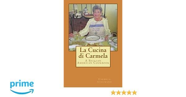 la cucina di carmela a sicilian american cookbook carmela cusumano 9780997049848 amazoncom books