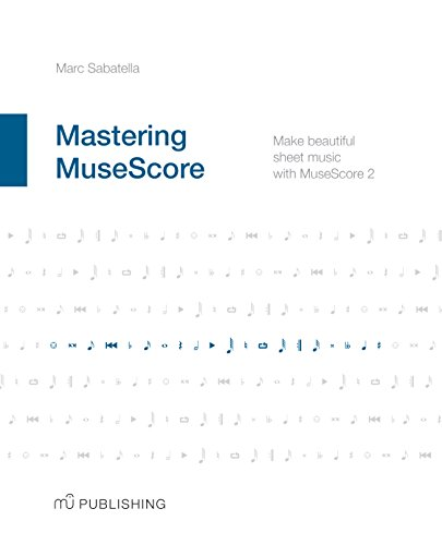 Mastering MuseScore: Make beautiful sheet music with MuseScore 2 (Best Sticky Note App)