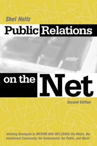 Public Relations on the Net: Winning Strategies to Inform and Influence the Media, the Investment Community, the Government, the Public and More! by Shel Holtz (2002-07-01)