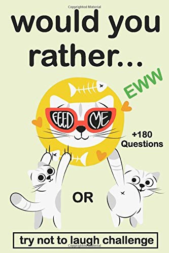 Would You Rather  EWW Version The Try Not To Laugh Challenge Would You Rather  Funny Silly Wacky And Completely Outrageous Scenarios For Boys Girls Kids And Teens