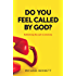 Do you feel called by God?: Rethinking the call to ministry