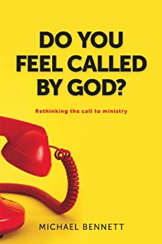 Do you feel called by God?: Rethinking the call to ministry by [Bennett, Michael]