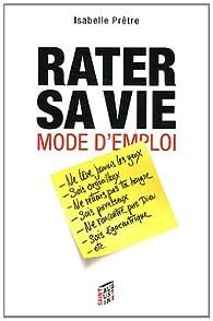 Rater sa vie mode d'emploi par Isabelle Prêtre