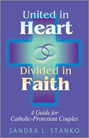 Book United in Heart, Divided in Faith: A Guide for Catholic-Protestant Couples by Sandra L. Stanko (2003-04-02)