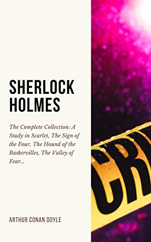 SHERLOCK HOLMES: The Complete Collection (Including all 9 books in Sherlock Holmes series) by [Doyle, Arthur Conan]