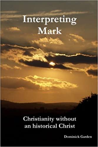 Interpreting Mark: Christianity without an historical Christ