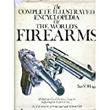 The Complete Illustrated Encyclopedia of the World's Firearms, Ian V. Hogg, 0894790315