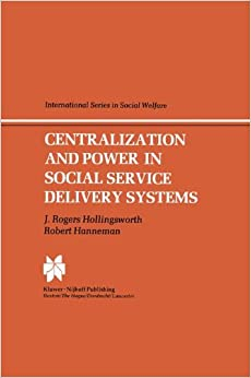 Centralization and Power in Social Service Delivery Systems: The Cases of England, Wales, and the United States (International Series in Social Welfare)