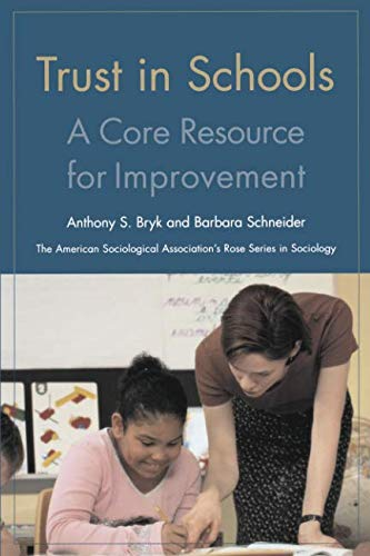 Trust in Schools: A Core Resource for Improvement (American Sociological Association's Rose Series)