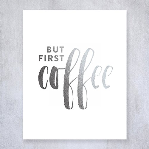 Coffee Posters Kitchen (But First Coffee Silver Foil Print Kitchen Poster Office Desk Art Brunch Sign Modern Cafe Breakfast Decor 8 inches x 10 inches A34)