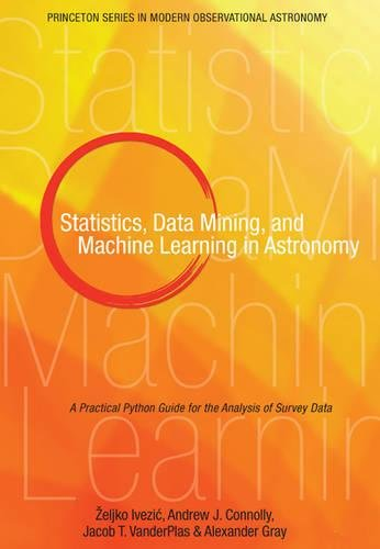 Statistics, Data Mining, and Machine Learning in Astronomy: A Practical Python Guide for the Analysis of Survey Data (Pr