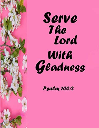 Psalms 100:2 Serve the Lord with Gladness: Beautiful Notebook (Epic Journaling 1) (