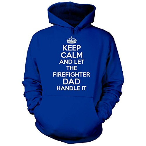 Keep Calm And Let The Firefighter Dad Handle It Gift For Dad - Hoodie Royal 5XL (Cheap Firefighter Gifts)