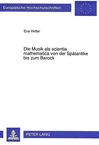 Die Musik als scientia mathematica von der Spätantike bis zum Barock (Europäische Hochschulschriften / European University Studies / Publications Universitaires Européennes) (German Edition)