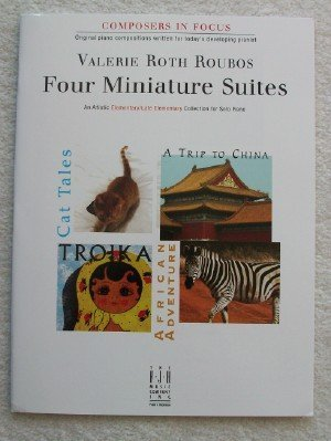 2009 Miniature - Four Miniature Suites (Composers in Focus, Elementary/Late Elementary) by Valerie Roth Roubos (2009-08-02)