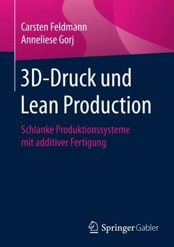 3D-Druck und Lean Production: Schlanke Produktionssysteme mit additiver Fertigung Taschenbuch – 13. Juli 2017 Carsten Feldmann Anneliese Gorj Springer Gabler 3658184078