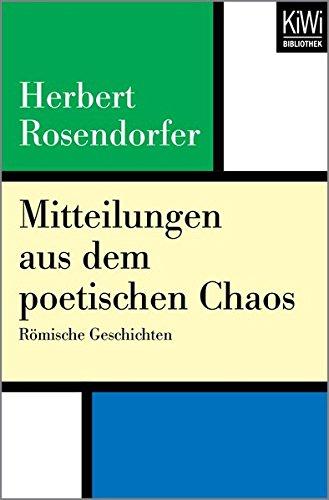 Mitteilungen aus dem poetischen Chaos: Römische Geschichten Taschenbuch – 20. April 2018 Herbert Rosendorfer Kiwi Bibliothek 346240217X Rom