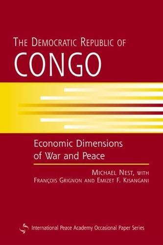 The Democratic Republic of Congo: Economic Dimensions of War and Peace (International Peace Academy Occasional Paper)