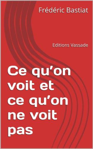 Ce qu'on voit et ce qu'on ne voit pas (French Edition)