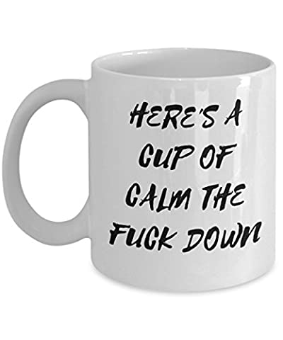 Coffee Mug Here's A Cup Of Calm The Fuck Down 11 oz Unique Christmas Present Idea for Friend, Mom, Dad, Husband, Wife, Boyfriend, Girlfriend - Best Office Cup Birthday Funny Gift for - Christmas Presents