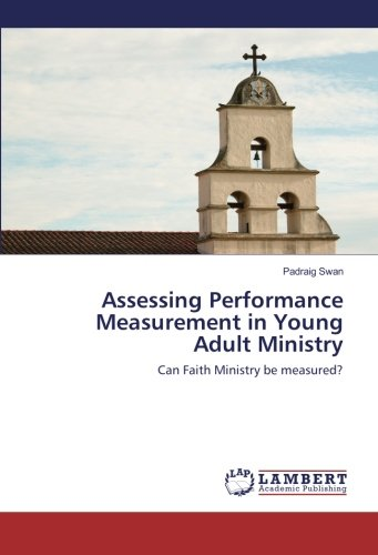 Assessing Performance Measurement in Young Adult Ministry: Can Faith Ministry be measured? pdf epub