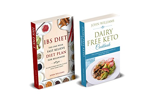 Dairy Free keto Low Fodmap diet: Bundle 2 books in 1 Box Set:: Dairy Free Keto cookbook & IBS Diet: The One Week Fast Relieve Diet Plan for Beginner's – 100+ Delicious Recipes by John Williams