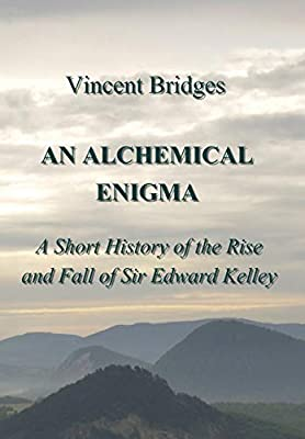 An Alchemical Enigma: A Short History of the Rise and Fall of Sir Edward Kelley