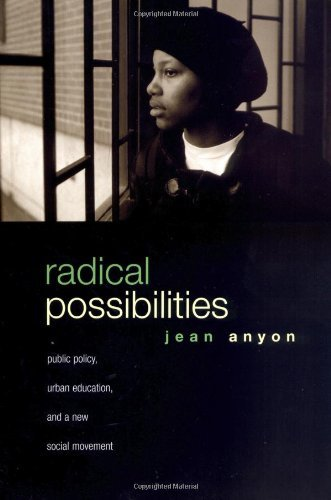 By Jean Anyon - Radical Possibilities: Public Policy, Urban Education, and A New Social Movement (Critical Social Thought) (New Ed) (3.1.2005)