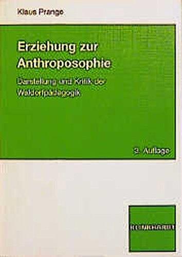 Erziehung zur Anthroposophie: Darstellung und Kritik der Waldorfpädagogik