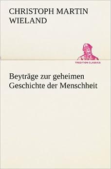 Beyträge zur geheimen Geschichte der Menschheit (TREDITION CLASSICS) (German Edition)