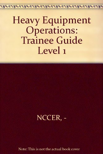 Heavy Equipment Operations: Trainee Guide Level 1