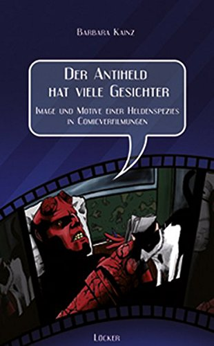 Der Antiheld: Motive und Image einer Heldenspezies in Comicverfilmungen