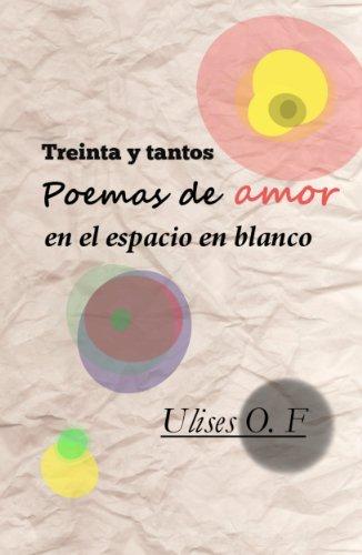 Treinta y tantos poemas de amor en el espacio en blanco (Spanish Edition)