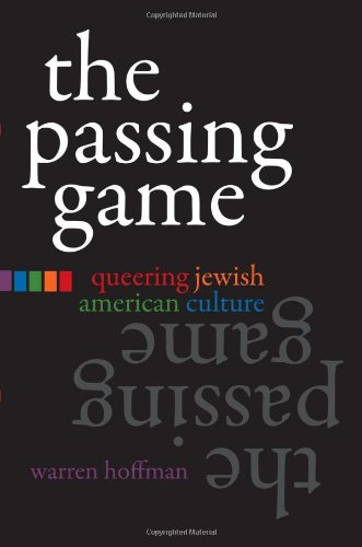 Download The Passing Game: Queering Jewish American Culture (Judaic Traditions in Literature, Music, and Art) ebook