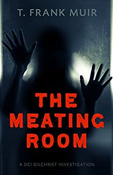 Meating Room: A DCI Gilchrist Investigation by [Muir, T. Frank]